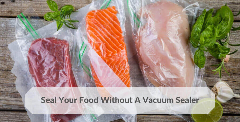 Seal Food Without A Vacuum Sealer