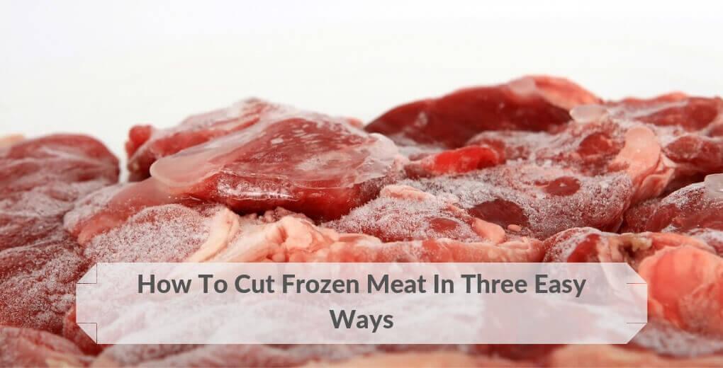 cut frozen meat