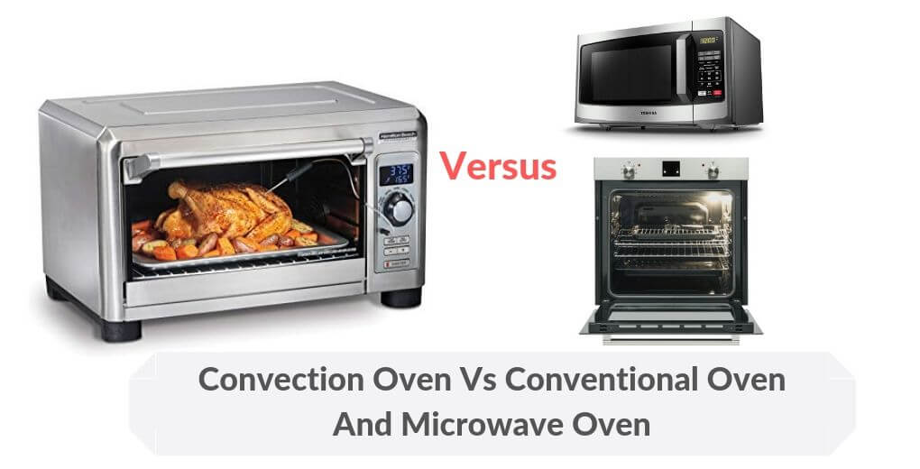 Convection Oven Vs Conventional Oven And Microwave Oven